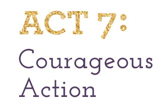 Act 7: Courageous Action