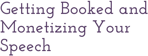 Getting booked and monetizing your speech